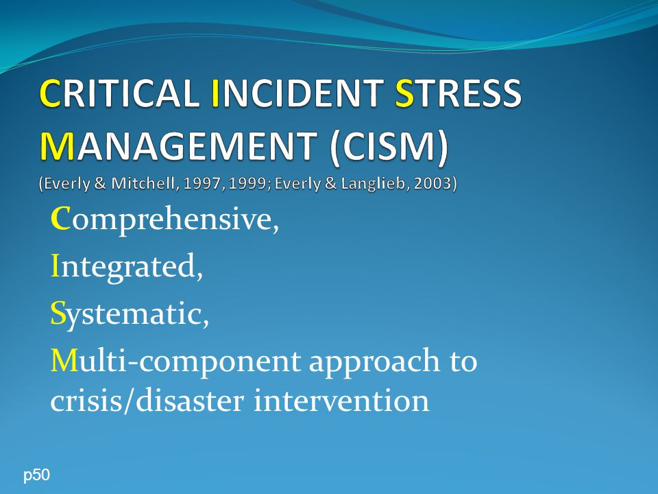 Comprehensive, Integrated, Systematic, Multi-component approach to crisis/disaster intervention p50