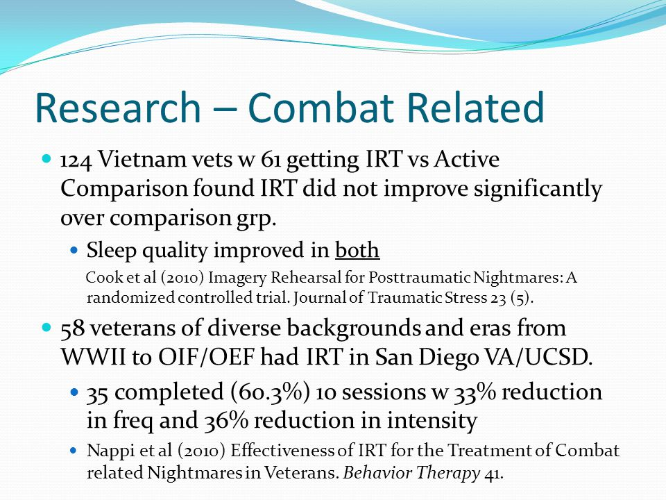 Research – Combat Related 124 Vietnam vets w 61 getting IRT vs Active Comparison found IRT did not improve significantly over comparison grp. Sleep qu