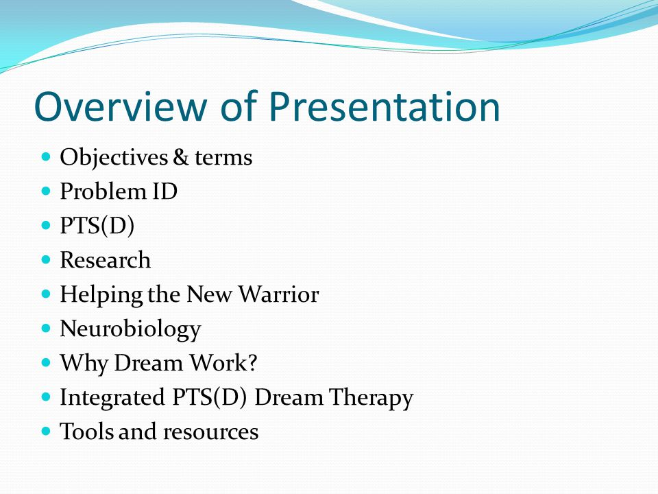 Overview of Presentation Objectives & terms Problem ID PTS(D) Research Helping the New Warrior Neurobiology Why Dream Work? Integrated PTS(D) Dream Th