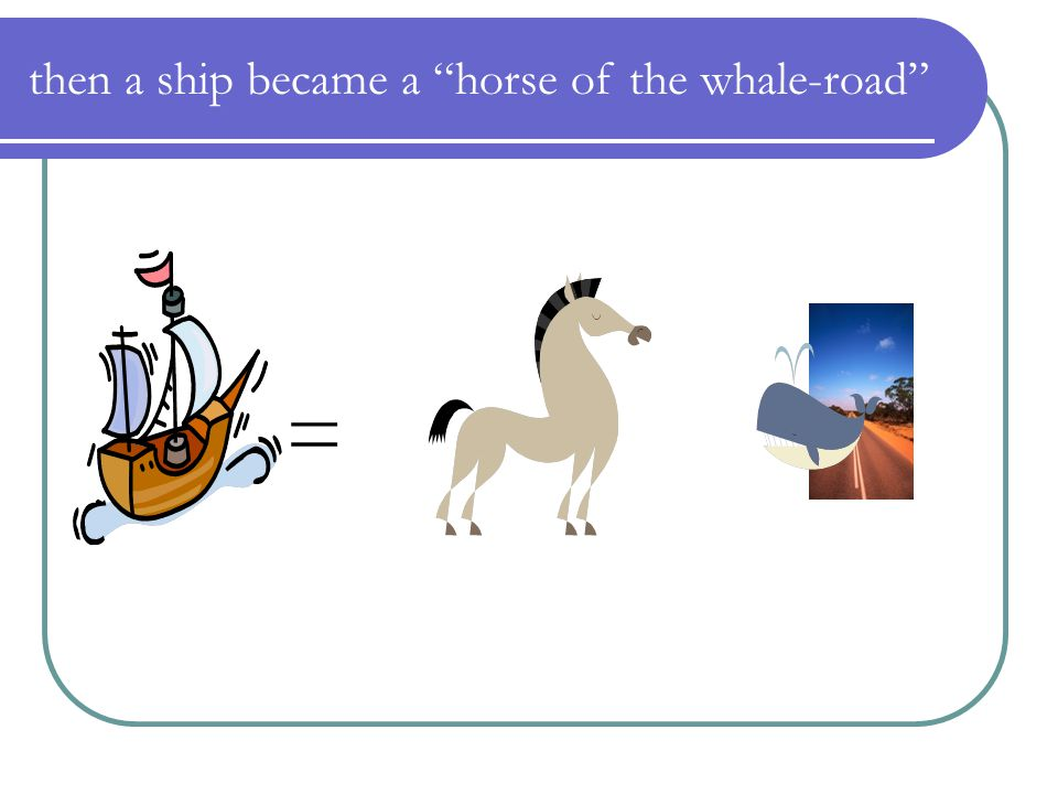 "= then a ship became a ""horse of the whale-road"""