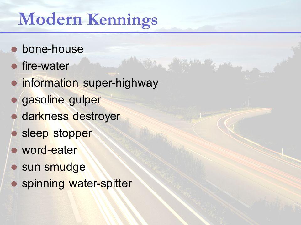 Modern Kennings bone-house fire-water information super-highway gasoline gulper darkness destroyer sleep stopper word-eater sun smudge spinning water-spitter