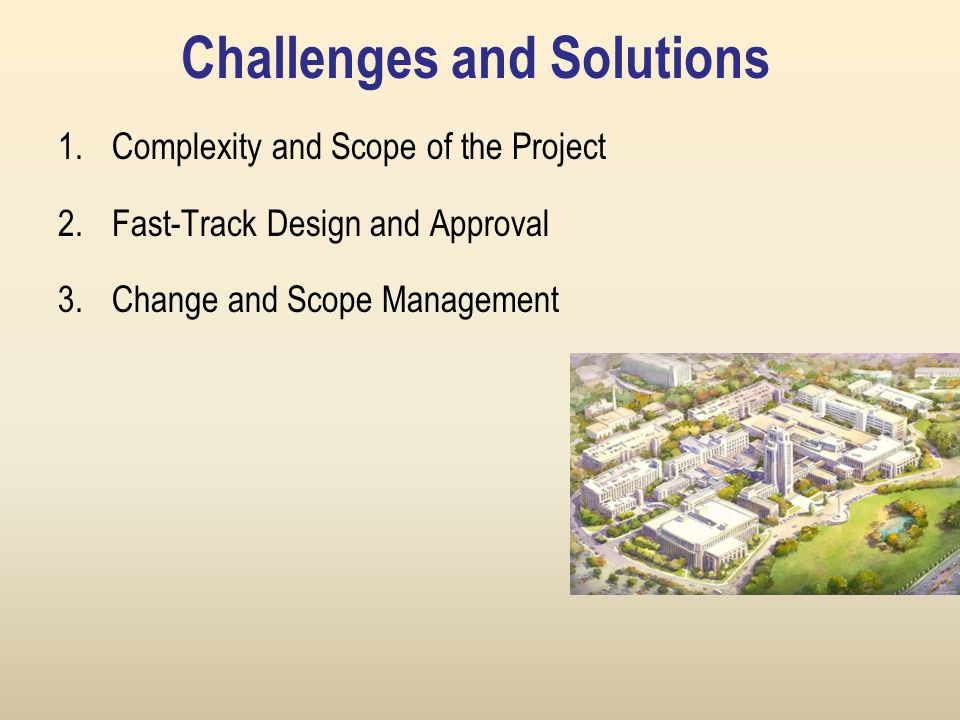 Challenges and Solutions 1.Complexity and Scope of the Project 2.Fast-Track Design and Approval 3.Change and Scope Management