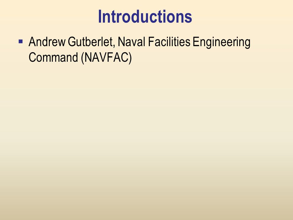 Introductions  Andrew Gutberlet, Naval Facilities Engineering Command (NAVFAC)