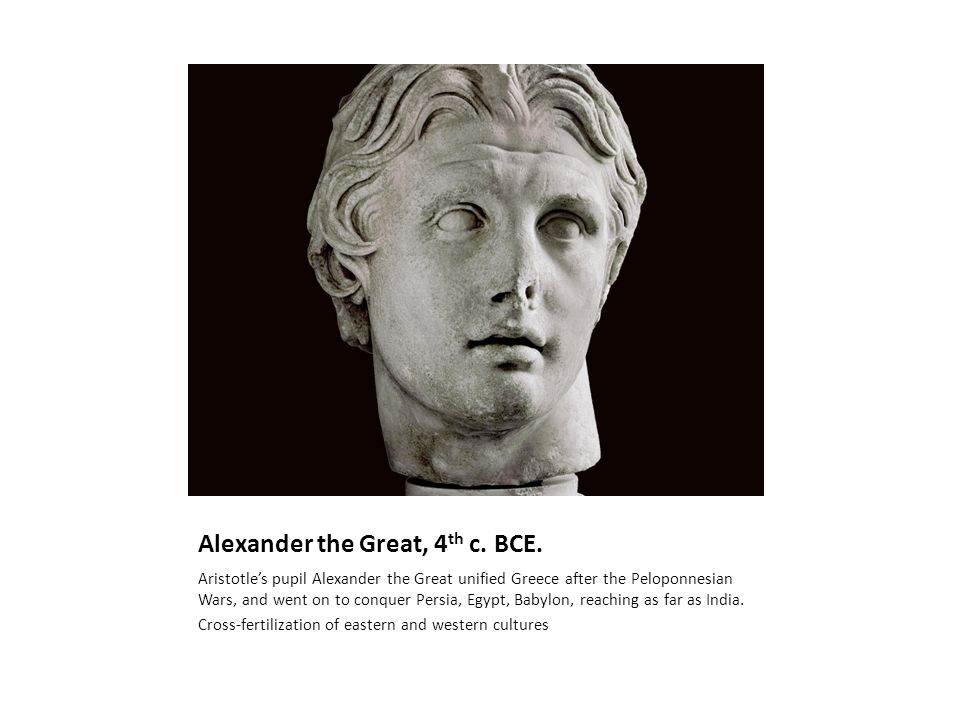 Alexander the Great, 4 th c. BCE.