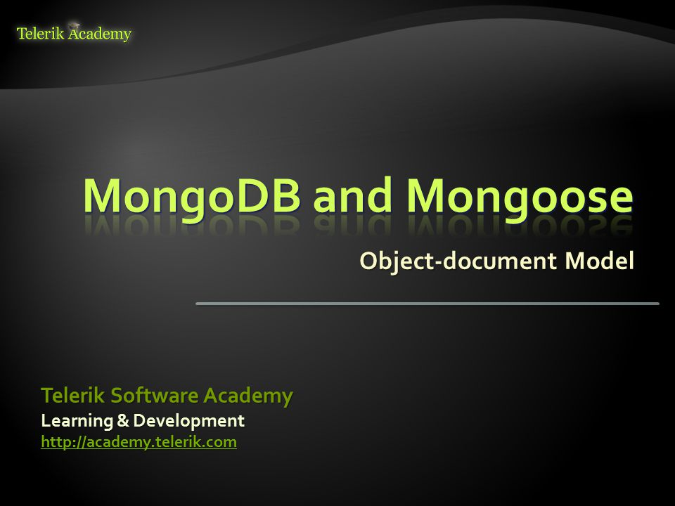  MongoDB Native Overview  Mongoose Overview  Mongoose Models  Types of properties  Virtual methods  Property validation  Mongoose CRUD operations  Save, remove, find  Mongoose Queries