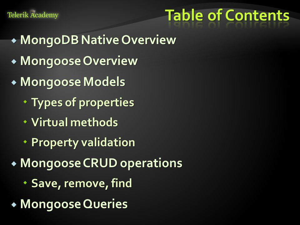  MongoDB Native Overview  Mongoose Overview  Mongoose Models  Types of properties  Virtual methods  Property validation  Mongoose CRUD operatio