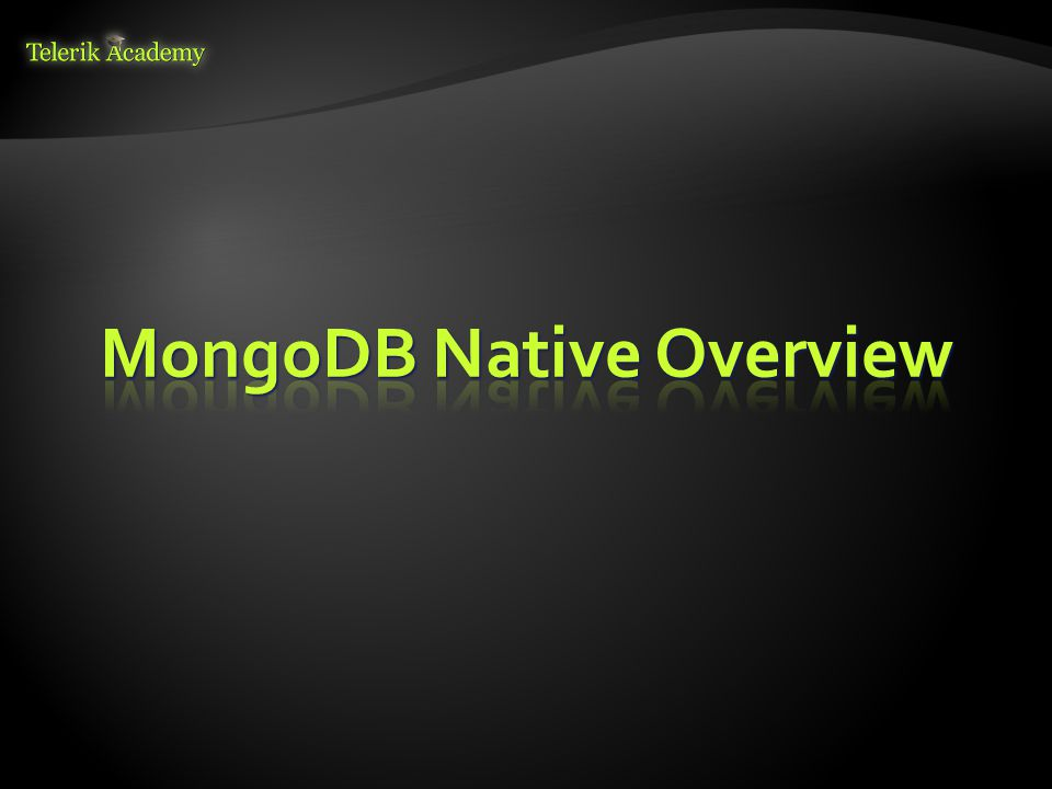  Download MongoDB from the official web site:  https://www.mongodb.org/downloads https://www.mongodb.org/downloads  Installers for all major platforms  When installed, MongoDB needs a driver to be usable with a specific platform  One to use with Node.js, another to use with.NET, etc…  Installing MongoDB driver for Node.js: $ npm install mongodb -g
