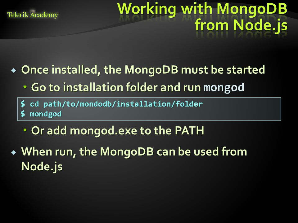  Create a server to host the database  The database is created using Node.js  The mongodb module is required var mongodb = require( mongodb ); var server = new mongodb.Server( localhost , 27017);  Create mongodb client that connects to the server var mongoClient = new mongodb.MongoClient(server);  Open connection to the mongodb server mongoClient.open(function(err, client){ var db = client.db( DATABASE_NAME ); var db = client.db( DATABASE_NAME ); //queries over the db //queries over the db});