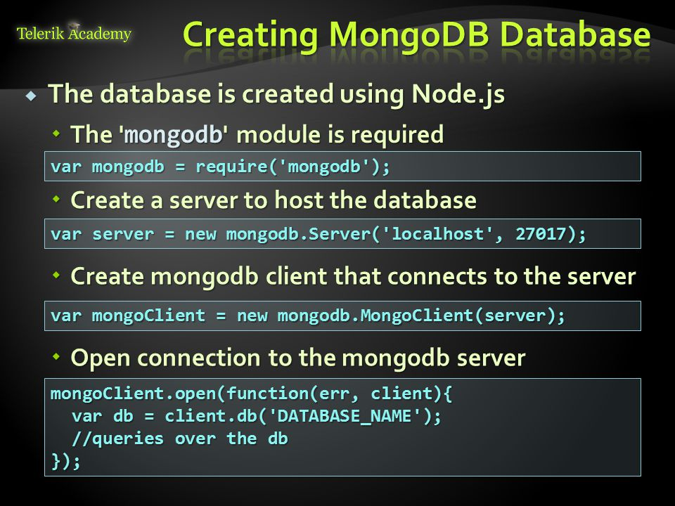  Create a server to host the database  The database is created using Node.js  The ' mongodb ' module is required var mongodb = require('mongodb');