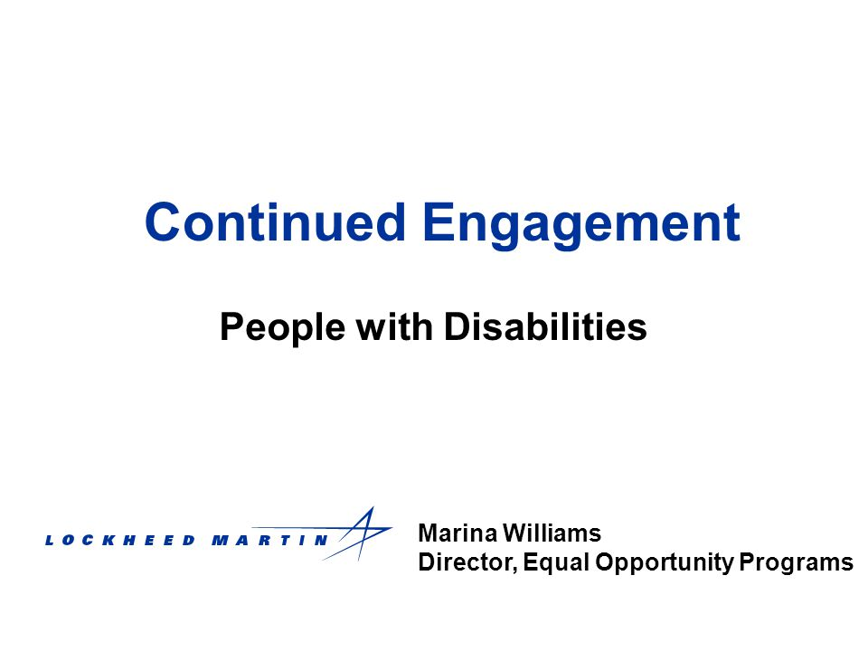 Continued Engagement People with Disabilities Marina Williams Director, Equal Opportunity Programs