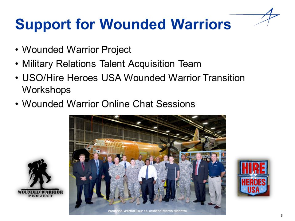 8 Support for Wounded Warriors Wounded Warrior Tour at Lockheed Martin Marietta Wounded Warrior Project Military Relations Talent Acquisition Team USO/Hire Heroes USA Wounded Warrior Transition Workshops Wounded Warrior Online Chat Sessions