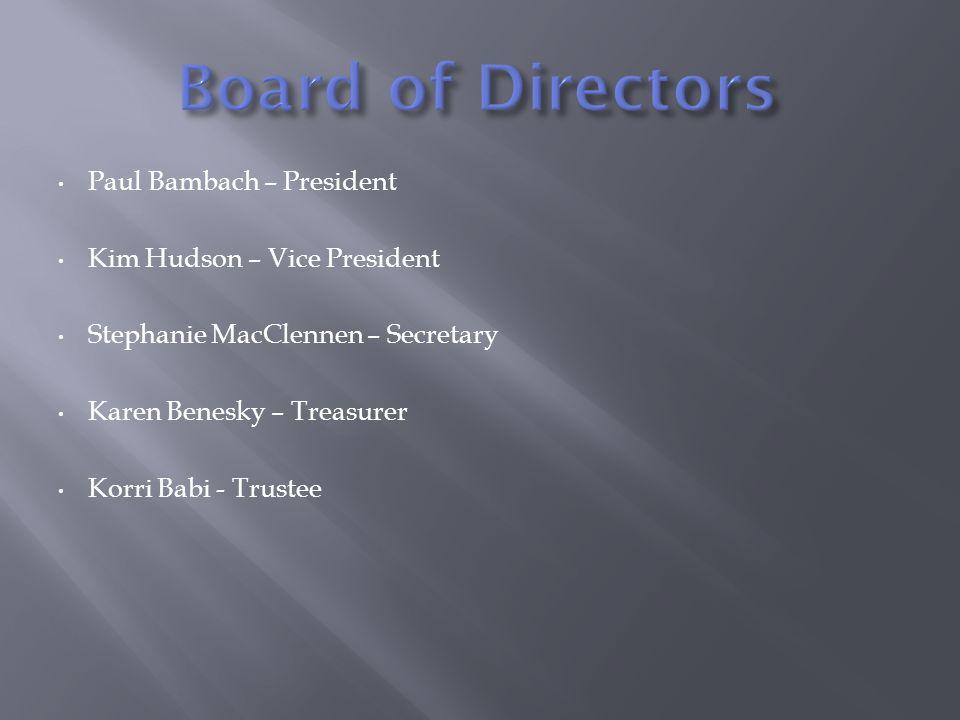 Paul Bambach – President Kim Hudson – Vice President Stephanie MacClennen – Secretary Karen Benesky – Treasurer Korri Babi - Trustee