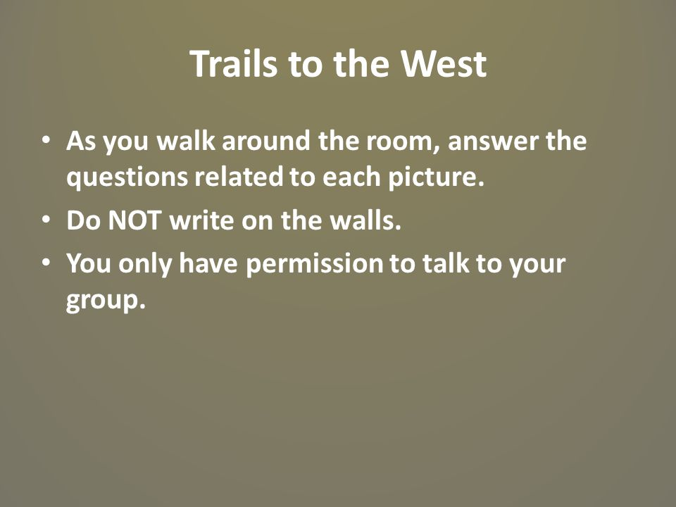 Trails to the West As you walk around the room, answer the questions related to each picture. Do NOT write on the walls. You only have permission to t