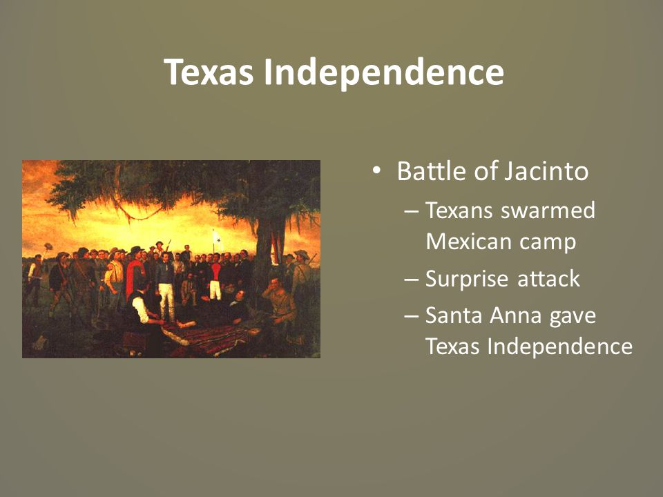 Texas Independence Battle of Jacinto – Texans swarmed Mexican camp – Surprise attack – Santa Anna gave Texas Independence
