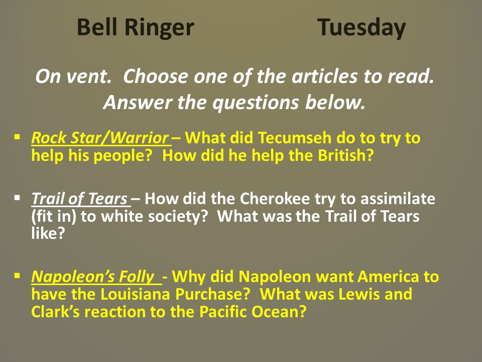 Bell Ringer Tuesday On vent. Choose one of the articles to read. Answer the questions below.  Rock Star/Warrior – What did Tecumseh do to try to help