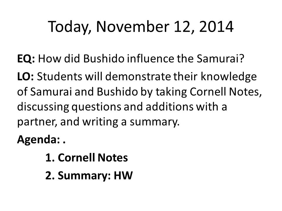 Today, November 12, 2014 EQ: How did Bushido influence the Samurai? LO: Students will demonstrate their knowledge of Samurai and Bushido by taking Cor