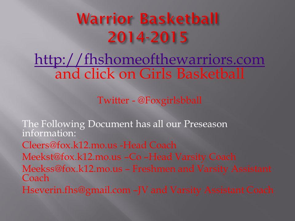 http://fhshomeofthewarriors.com http://fhshomeofthewarriors.com and click on Girls Basketball Twitter - @Foxgirlsbball The Following Document has all