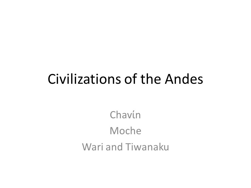 Civilizations of the Andes What do we know about the geography?