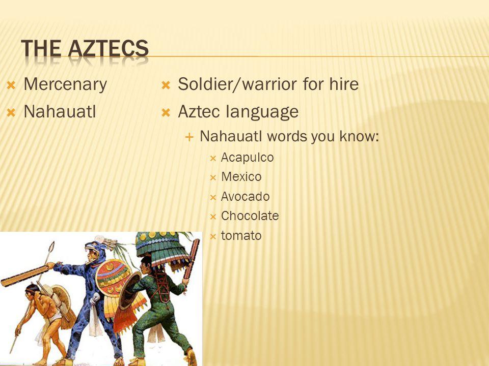  Mercenary  Nahauatl  Soldier/warrior for hire  Aztec language  Nahauatl words you know:  Acapulco  Mexico  Avocado  Chocolate  tomato