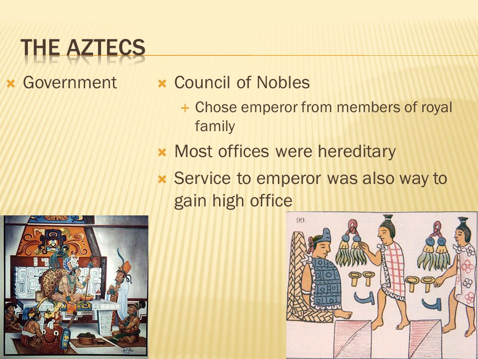  Government  Council of Nobles  Chose emperor from members of royal family  Most offices were hereditary  Service to emperor was also way to gain