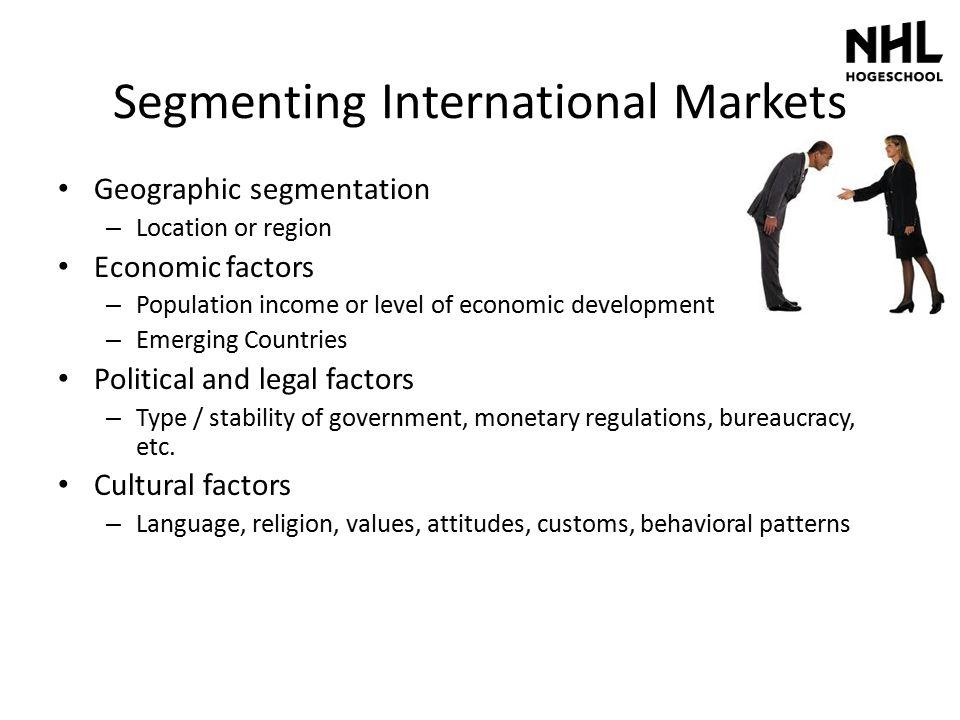 Segmenting International Markets Geographic segmentation – Location or region Economic factors – Population income or level of economic development –
