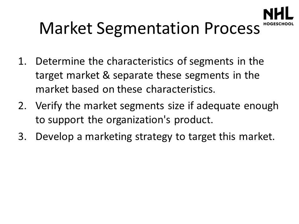 Market Segmentation Process 1.Determine the characteristics of segments in the target market & separate these segments in the market based on these ch