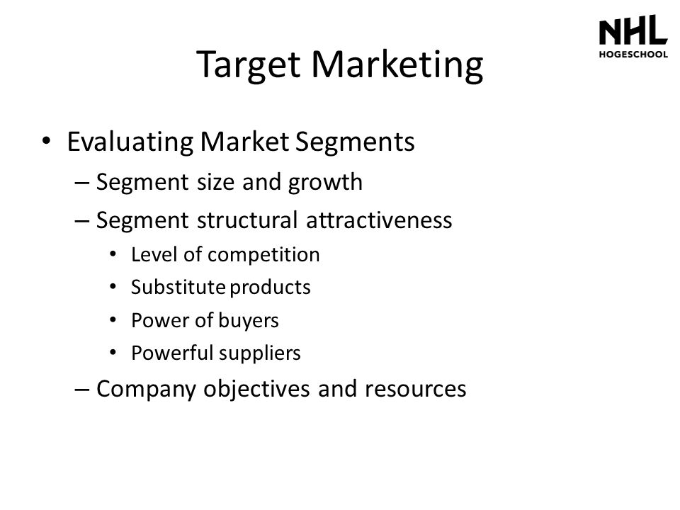 Target Marketing Evaluating Market Segments – Segment size and growth – Segment structural attractiveness Level of competition Substitute products Pow