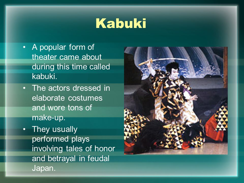 Kabuki A popular form of theater came about during this time called kabuki.
