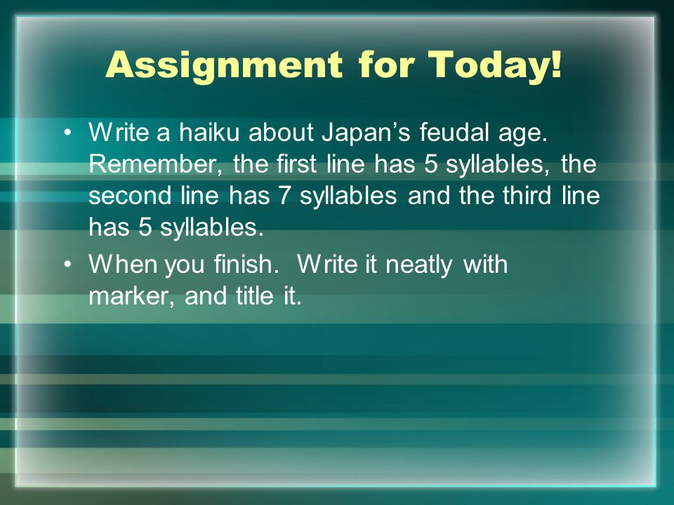 Assignment for Today. Write a haiku about Japan's feudal age.