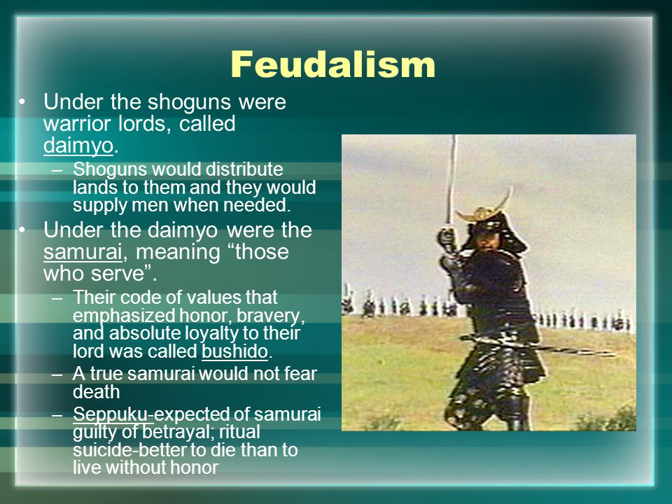 Feudalism Under the shoguns were warrior lords, called daimyo.