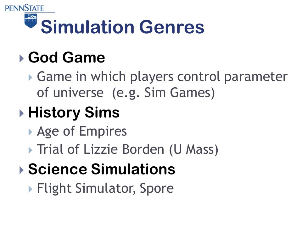 Simulation Genres  God Game  Game in which players control parameter of universe (e.g.