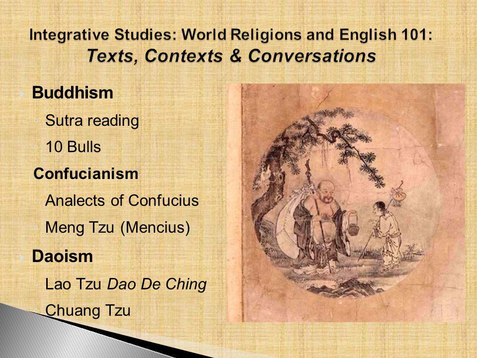  Buddhism ◦ Sutra reading ◦ 10 Bulls Confucianism ◦ Analects of Confucius ◦ Meng Tzu (Mencius)  Daoism ◦ Lao Tzu Dao De Ching ◦ Chuang Tzu