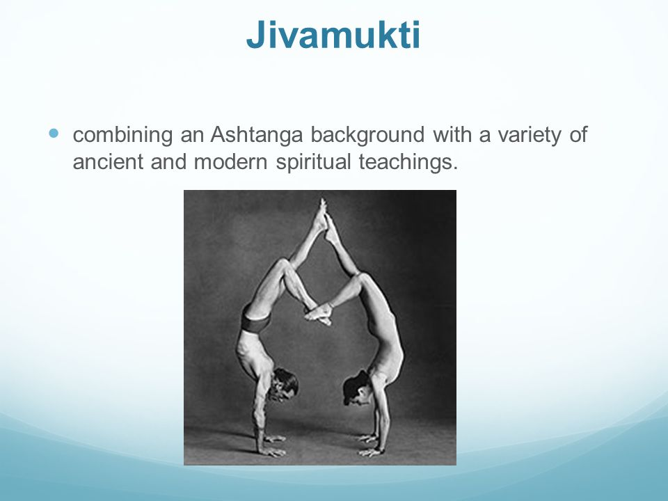 Jivamukti combining an Ashtanga background with a variety of ancient and modern spiritual teachings.