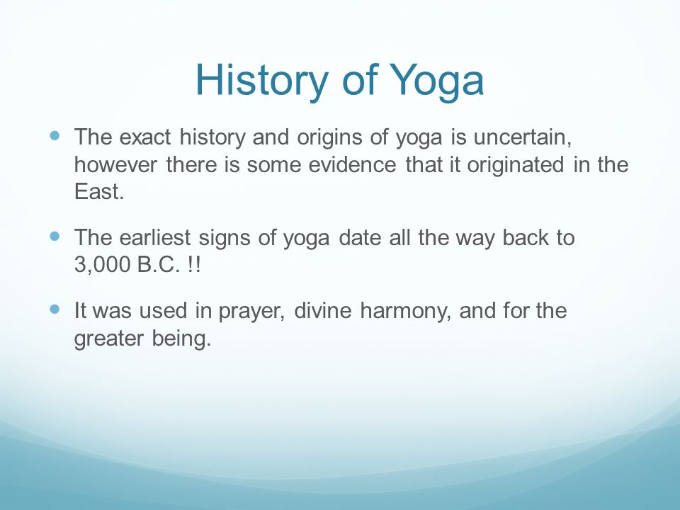 More History on Yoga Yoga was originally focused on applying and understanding the world As time went on, the focus moved towards self- enlightenment becoming the ultimate goal It was not until the sixth century B.C.