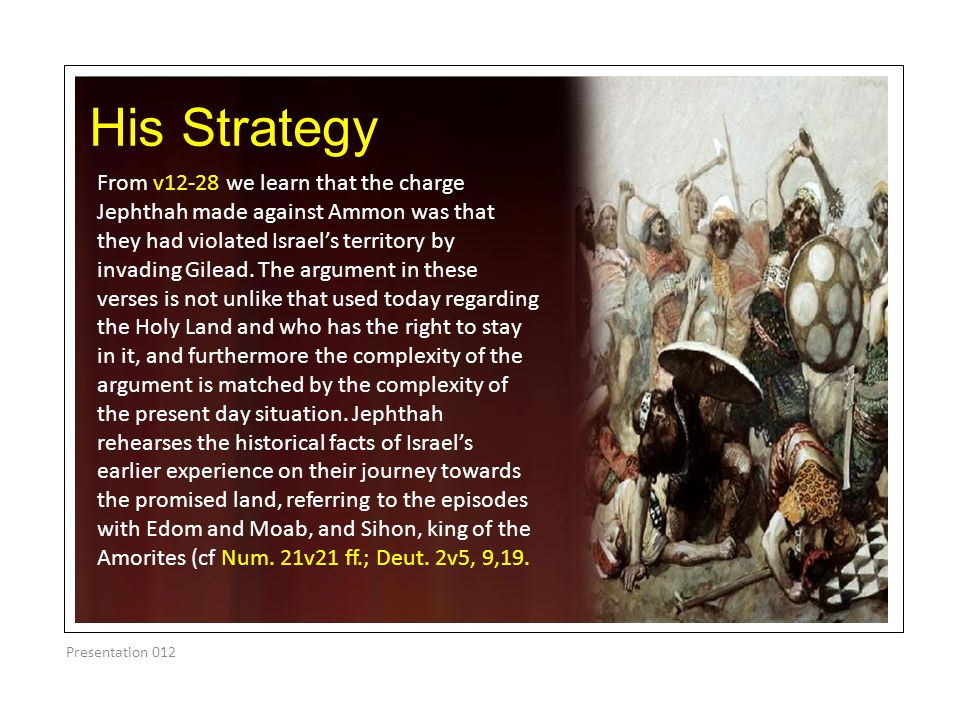 His Strategy From v12-28 we learn that the charge Jephthah made against Ammon was that they had violated Israel's territory by invading Gilead.