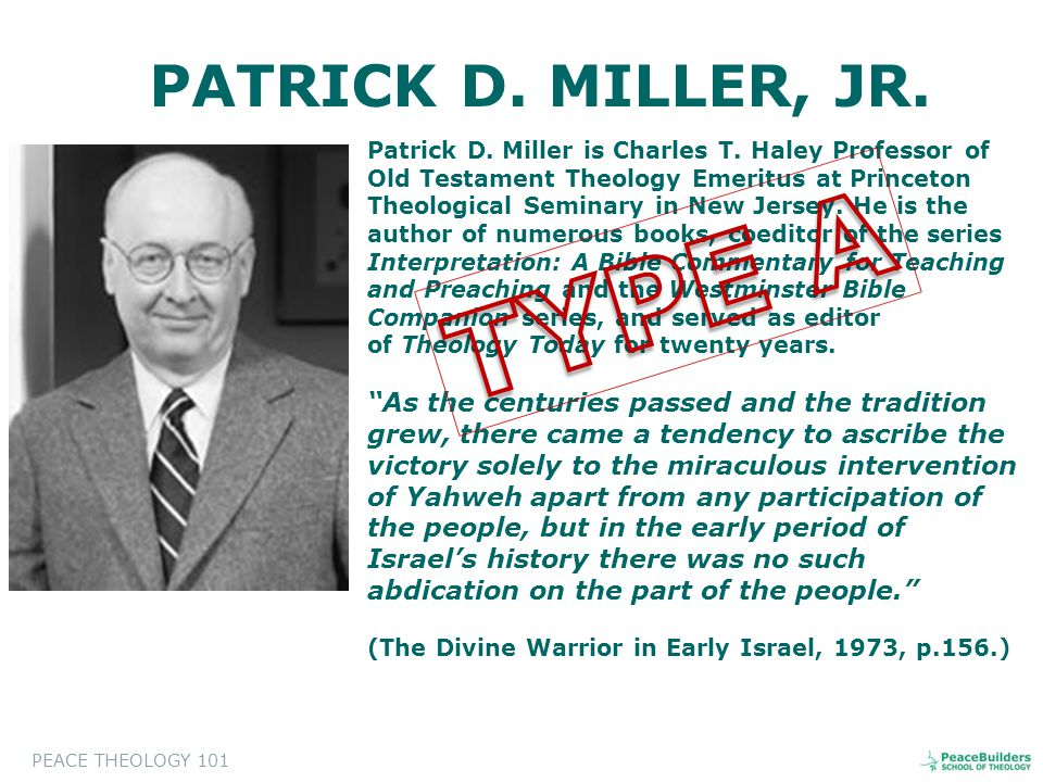 PATRICK D. MILLER, JR. Patrick D. Miller is Charles T. Haley Professor of Old Testament Theology Emeritus at Princeton Theological Seminary in New Jer