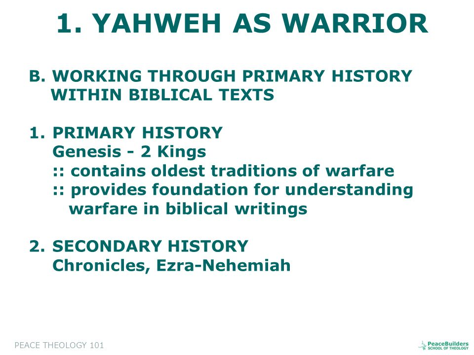 B. WORKING THROUGH PRIMARY HISTORY WITHIN BIBLICAL TEXTS 1.PRIMARY HISTORY Genesis - 2 Kings :: contains oldest traditions of warfare :: provides foun