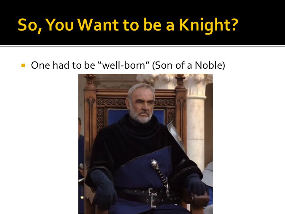  One had to be well-born (Son of a Noble)