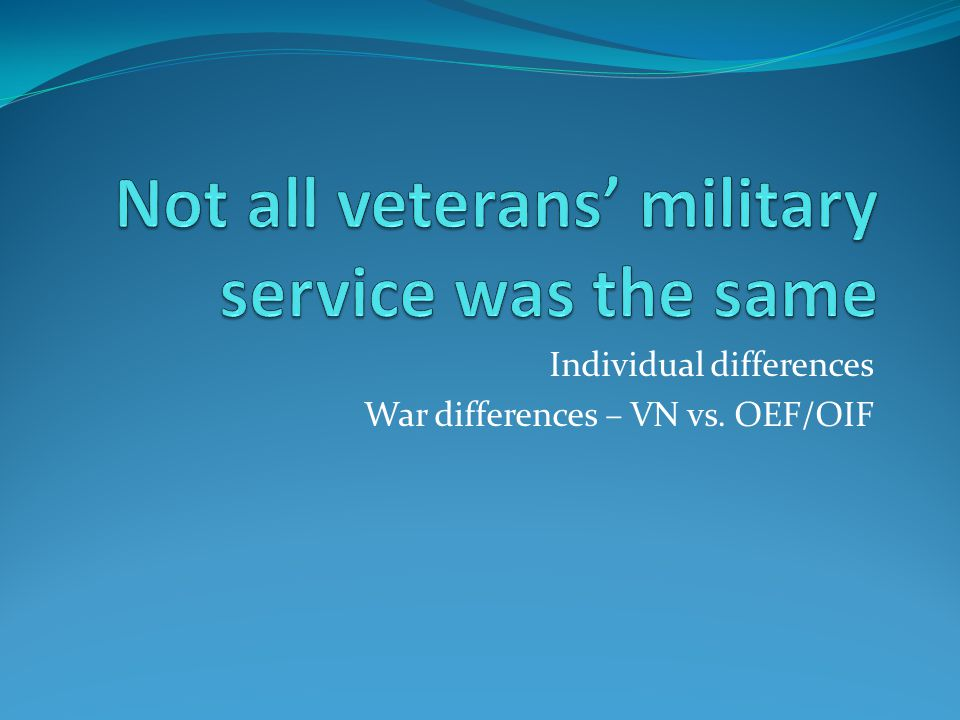 Individual differences War differences – VN vs. OEF/OIF
