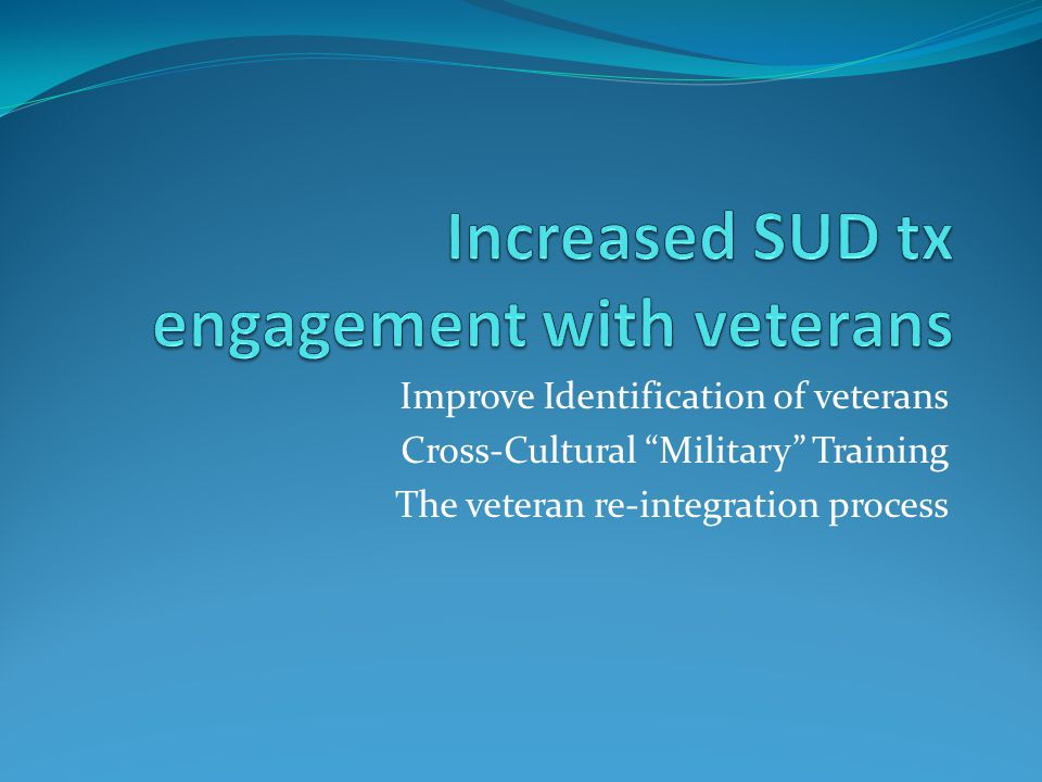 Improve Identification of veterans Cross-Cultural Military Training The veteran re-integration process