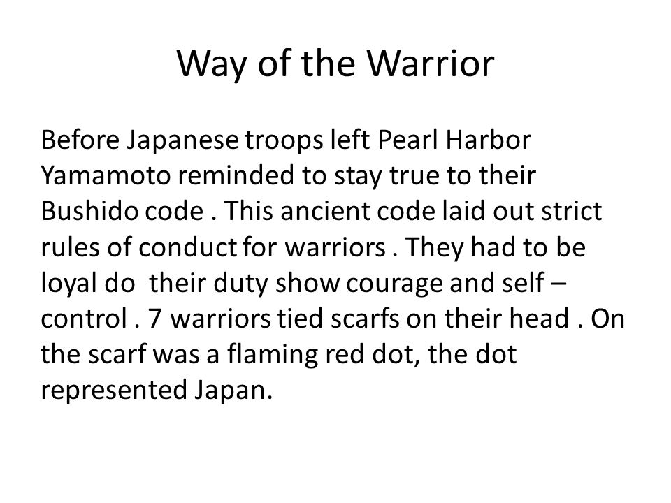 Way of the Warrior Before Japanese troops left Pearl Harbor Yamamoto reminded to stay true to their Bushido code.