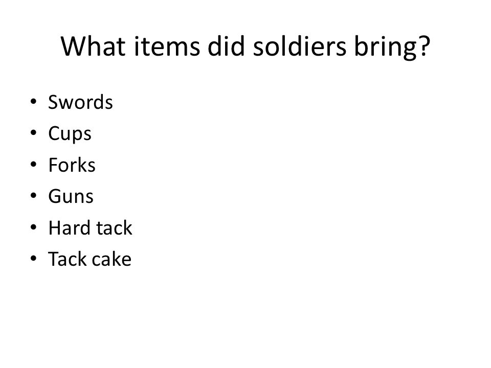 What items did soldiers bring? Swords Cups Forks Guns Hard tack Tack cake