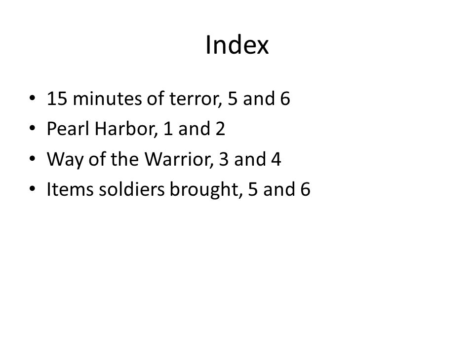Index 15 minutes of terror, 5 and 6 Pearl Harbor, 1 and 2 Way of the Warrior, 3 and 4 Items soldiers brought, 5 and 6