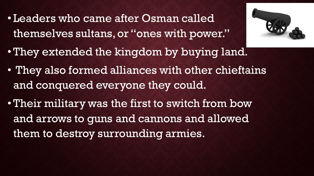 """Leaders who came after Osman called themselves sultans, or """"ones with power."""" They extended the kingdom by buying land. They also formed alliances wit"""