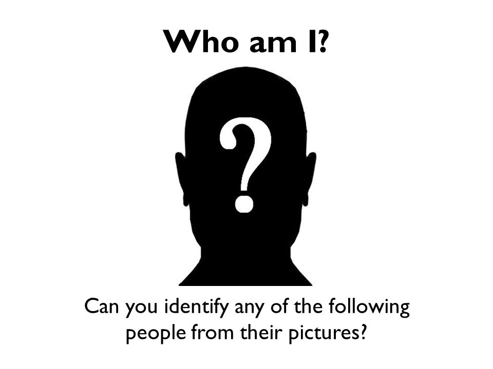 Who am I Can you identify any of the following people from their pictures