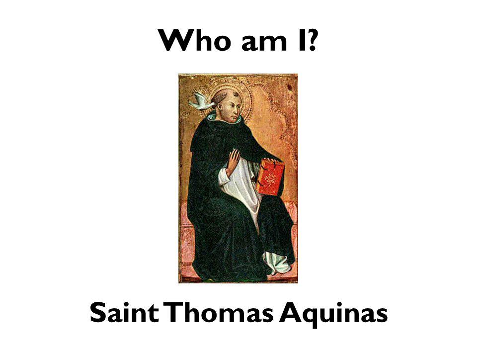 Who am I? Saint Thomas Aquinas