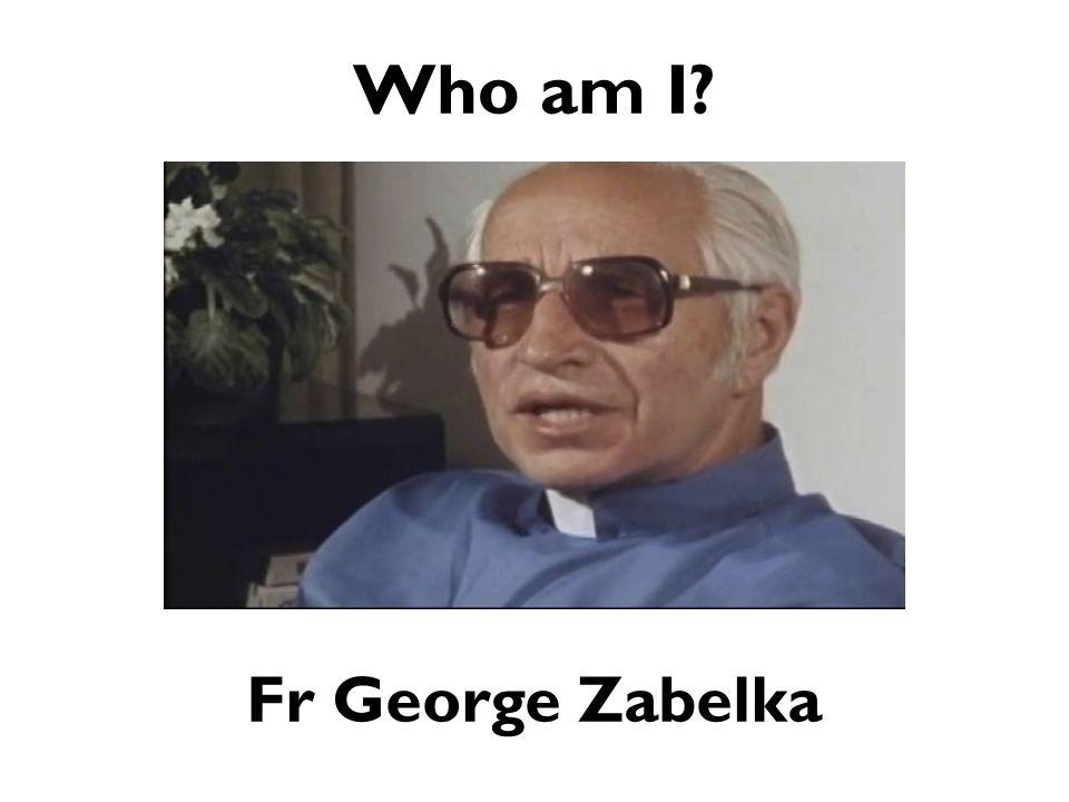 Who am I? Fr George Zabelka