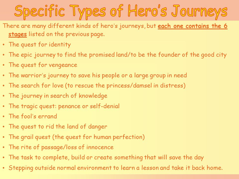 There are many different kinds of hero's journeys, but each one contains the 6 stages listed on the previous page. The quest for identity The epic jou