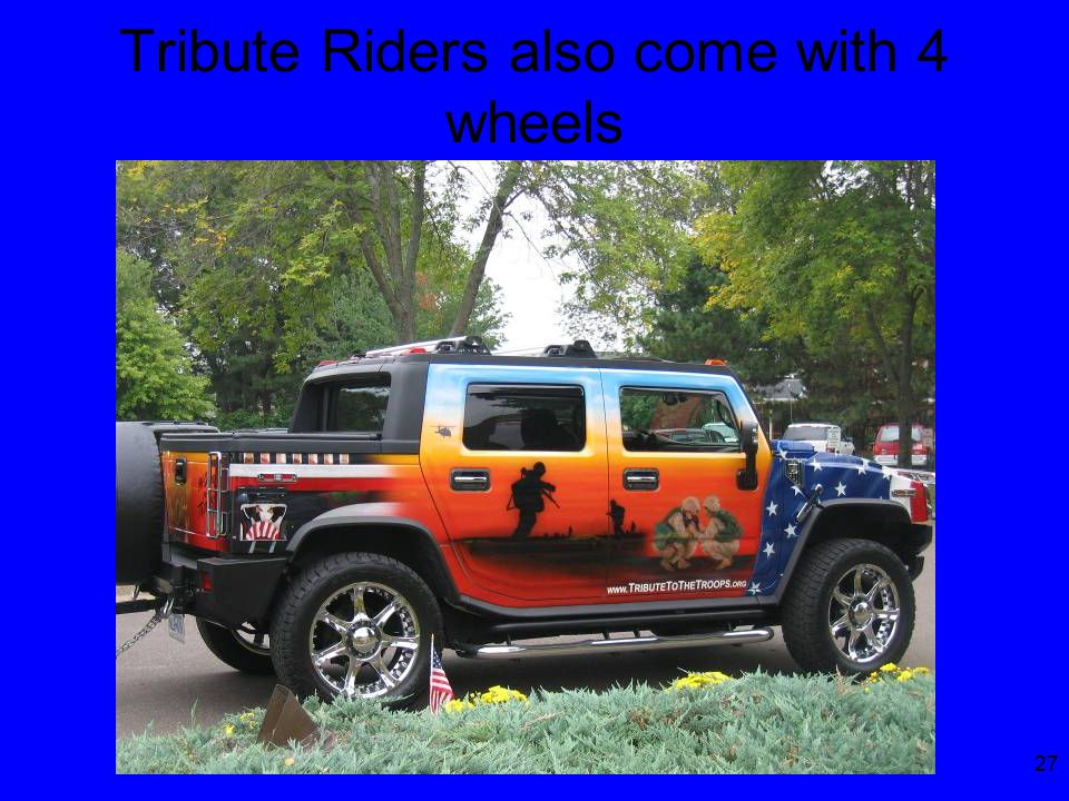 27 Tribute Riders also come with 4 wheels