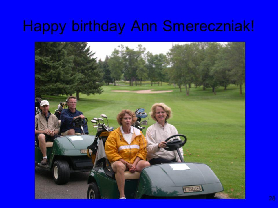 28 Happy birthday Ann Smereczniak!